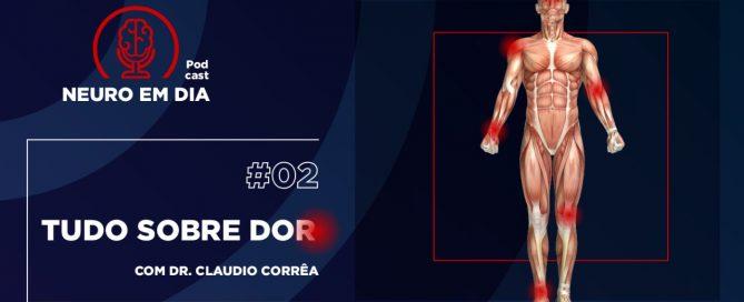 Neuro em Dia - #02 Tudo sobre dor - Dr. Claudio Corrêa